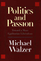 Michael Walzer: Politics and Passion: Toward a More Egalitarian Liberalism