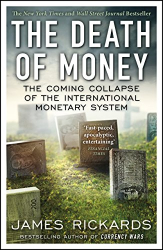 James Rickards: The Death of Money: The Coming Collapse of the International Monetary System
