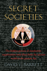David V. Barrett: A Brief History of Secret Societies: An unbiased history of our desire for secret knowledge