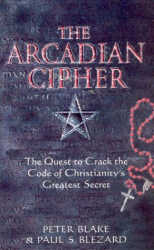 Peter Blake: The Arcadian Cipher: The Quest to Crack the Code of Christianity's Greatest Secret