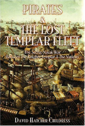 David Hatcher Childress: Pirates and the Lost Templar Fleet: The Secret Naval War Between the Knights Templar and the Vatican