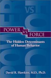 David R. Hawkins: Power vs. Force: The Hidden Determinants of Human Behavior