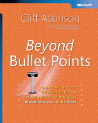 C. Atkinson: Beyond Bullet Points: Using Microsoft Powerpoint to Create Presentations That Inform, Motivate and Inspire