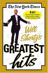 NYT: Will Shortz's Greatest Hits: 150 Crossword Puzzles Personally Picked by the Puzzlemaster