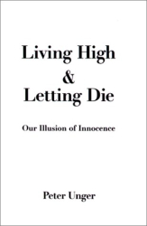 Peter Unger: Living High and Letting Die : Our Illusion of Innocence