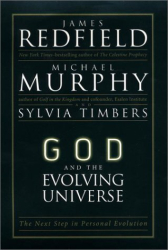 James Redfield: God and the Evolving Universe: The Next Step in Personal Evolution