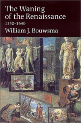 William J. Bouwsma: The Waning of the Renaissance, 1550-1640 (Yale Intellectual History of the West Se)