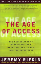 Jeremy  Rifkin: The Age of Access: The New Culture of Hypercapitalism, Where all of Life is a Paid-For Experience