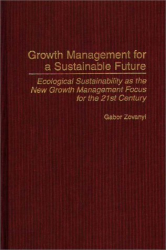Gabor Zovanyi: Growth Management for a Sustainable Future : Ecological Sustainability as the New Growth Management Focus for the 21st Century