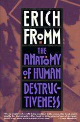 Erich Fromm: The Anatomy of Human Destructiveness