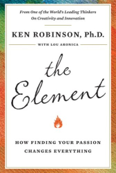 Ph.D., Ken Robinson: The Element: How Finding Your Passion Changes Everything