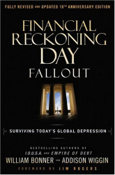 Addison Wiggin: Financial Reckoning Day Fallout: Surviving Today's Global Depression