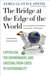 Professor James Gustave Speth: The Bridge at the Edge of the World: Capitalism, the Environment, and Crossing from Crisis to Sustainability