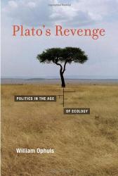 William Ophuls: Plato's Revenge: Politics in the Age of Ecology