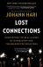 Johann Hari: Lost Connections: Uncovering the Real Causes of Depression – and the Unexpected Solutions
