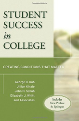 George D. Kuh: Student Success in College, (Includes New Preface and Epilogue): Creating Conditions That Matter