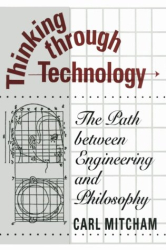 Carl Mitcham: Thinking Through Technology