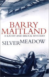 Barry Maitland: Silvermeadow: A Kathy and Brock Mystery