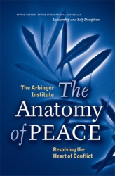 Arbinger Institute: The Anatomy of Peace: Resolving the Heart of Conflict (BK Life)