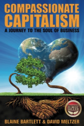 Blaine Bartlett: Compassionate Capitalism: A Journey to the Soul of Business
