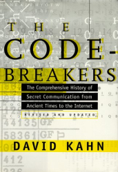 David Kahn: The Codebreakers : The Comprehensive History of Secret Communication from Ancient Times to the Internet