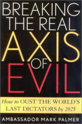 Mark Palmer: Breaking the Real Axis of Evil: How to Oust the World's Last Dictators by 2025