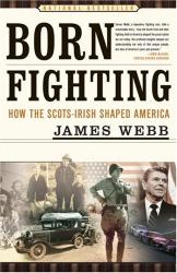 James Webb: Born Fighting : How the Scots-Irish Shaped America