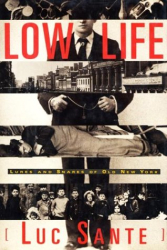 Luc Sante: Low Life: Lures and Snares of Old New York