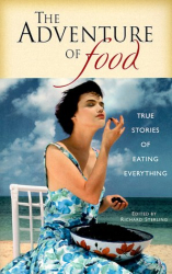 : The Adventure of Food : True Stories of Eating Everything (Travelers' Tales Guides)