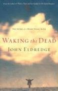 John Eldredge: Waking the Dead: The Glory of a Heart Fully Alive