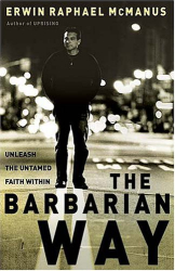 Erwin  Raphael McManus: The Barbarian Way: Unleash the Untamed Faith Within
