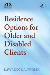 Lawrence A. Frolik: Residence Options for Older and Disabled Clients