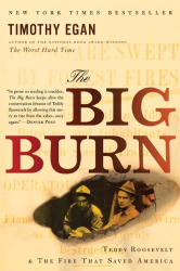 Timothy Egan: The Big Burn: Teddy Roosevelt and the Fire that Saved America