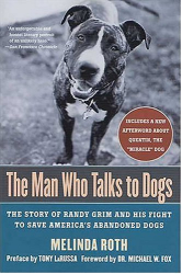 Melinda Roth: The Man Who Talks to Dogs : The Story of Randy Grim and His Fight to Save America's Abandoned Dogs