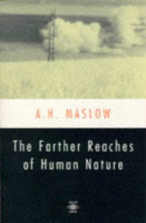 A.H. Maslow: The Farther Reaches of Human Nature