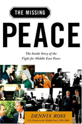 Dennis Ross: The Missing Peace: The Inside Story of the Fight for Middle East Peace