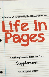 Angela Hunt: A Christian Writer's Possibly Useful Ruminations from A Life in Pages (Writing Lessons from the Front) (Volume 7)