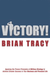 Brian Tracy: Victory!: Applying the Proven Principles of Military Strategy to Achieve Greater Success in Your Business and
