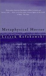 Leszek Kolakowski: Metaphysical Horror