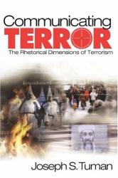 Joseph S. Tuman: Communicating Terror: The Rhetorical Dimensions of Terrorism