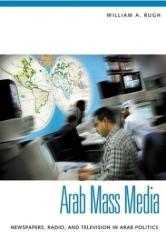 William A. Rugh: Arab Mass Media : Newspapers, Radio, and Television in Arab Politics