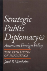 Jarol B. Manheim: Strategic Public Diplomacy and American Foreign Policy : The Evolution of Influence