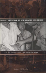 Robert J. Wilensky: Military Medicine to Win Hearts and Minds: Aid to Civilians in the Vietnam War (Modern Southeast Asia Series)