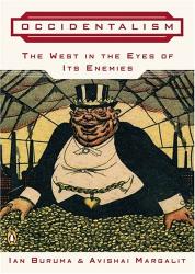 Ian  Buruma: Occidentalism: The West in the Eyes of Its Enemies