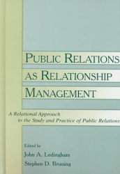 : Public Relations As Relationship Management: A Relational Approach to the Study and Practice of Public Relations (Lea's Communication Series)