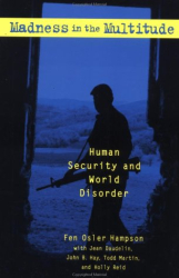 Fen Osler Hampson: Madness in the Multitude: Human Security and World Disorder