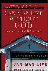 Ravi Zacharias: Can Man Live Without God?