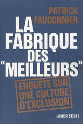 Patrick Fauconnier: La fabrique des meilleurs : enquête sur une culture d'exclusion