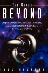Paul Halpern: The Great Beyond: Higher Dimensions, Parallel Universes, and the Extraordinary Search for a Theory of Everything