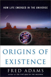 Fred Adams: Origins of Existence: How Life Emerged in the Universe